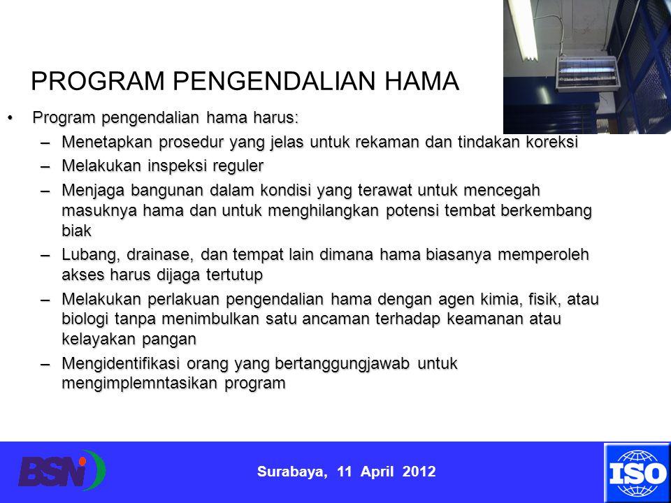 Surabaya, 11 April 2012 Program pengendalian hama harus:Program pengendalian hama harus: –Menetapkan prosedur yang jelas untuk rekaman dan tindakan ko