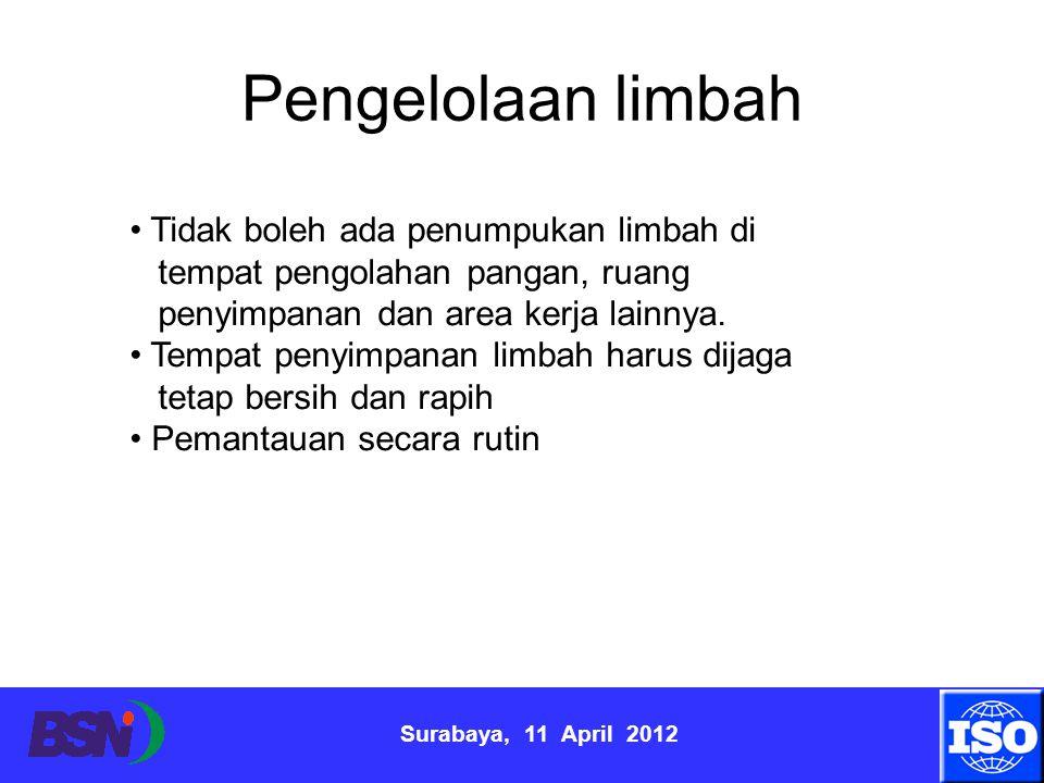 Surabaya, 11 April 2012 Pengelolaan limbah Tidak boleh ada penumpukan limbah di tempat pengolahan pangan, ruang penyimpanan dan area kerja lainnya. Te