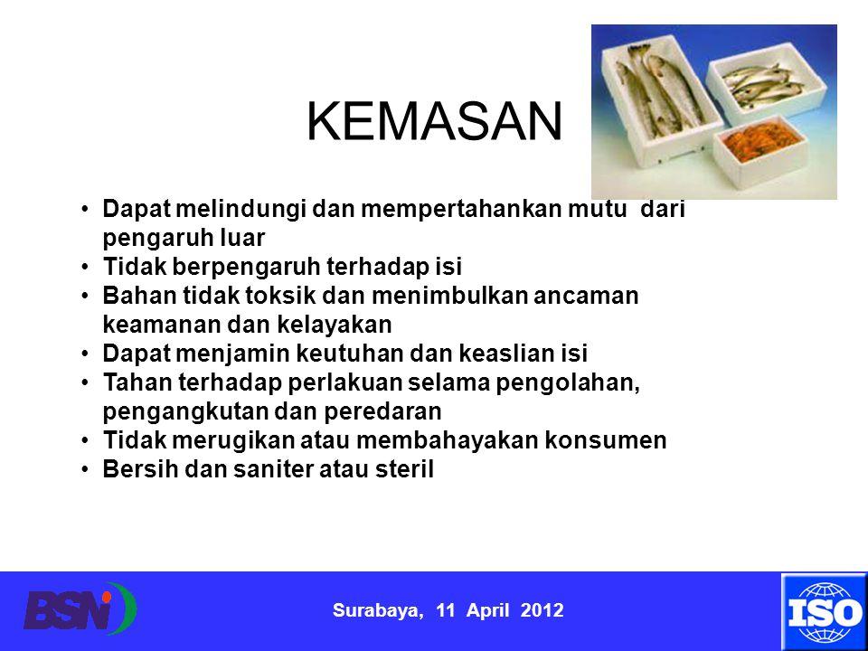 Surabaya, 11 April 2012 KEMASAN Dapat melindungi dan mempertahankan mutu dari pengaruh luar Tidak berpengaruh terhadap isi Bahan tidak toksik dan meni