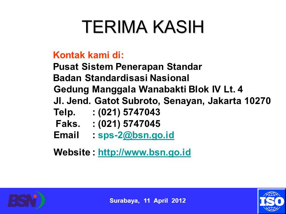 Surabaya, 11 April 2012 TERIMA KASIH Kontak kami di: Pusat Sistem Penerapan Standar Badan Standardisasi Nasional Gedung Manggala Wanabakti Blok IV Lt.