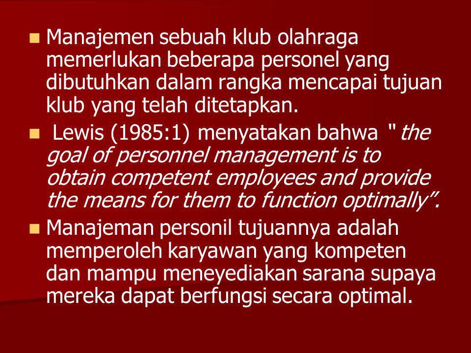Manajemen sebuah klub olahraga memerlukan beberapa personel yang dibutuhkan dalam rangka mencapai tujuan klub yang telah ditetapkan. Lewis (1985:1) me