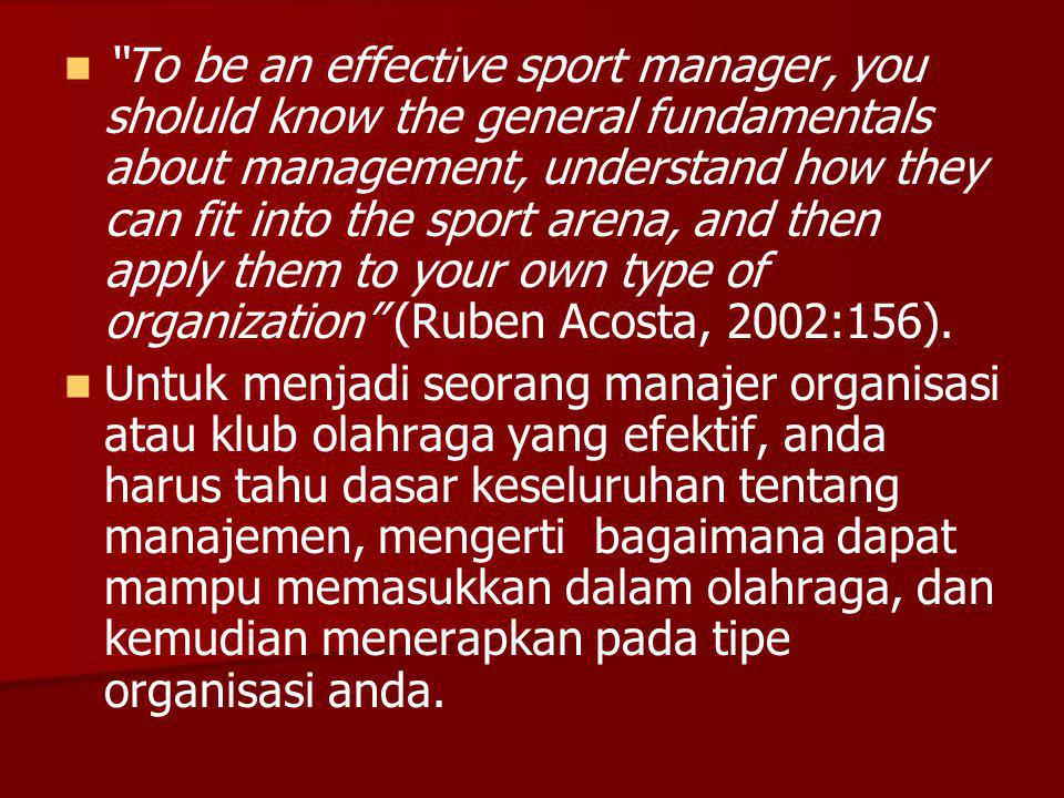 """To be an effective sport manager, you sholuld know the general fundamentals about management, understand how they can fit into the sport arena, and t"