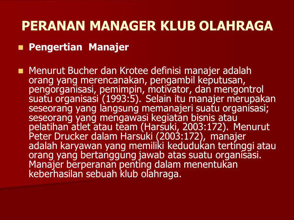 PERANAN MANAGER KLUB OLAHRAGA Pengertian Manajer Menurut Bucher dan Krotee definisi manajer adalah orang yang merencanakan, pengambil keputusan, pengorganisasi, pemimpin, motivator, dan mengontrol suatu organisasi (1993:5).