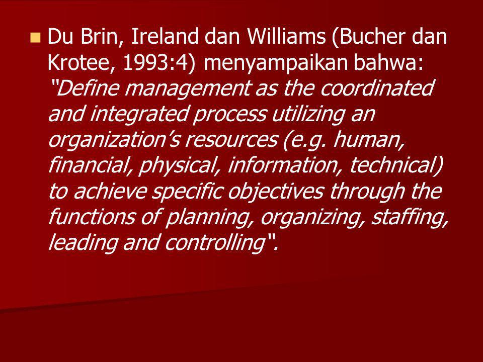 "Du Brin, Ireland dan Williams (Bucher dan Krotee, 1993:4) menyampaikan bahwa: ""Define management as the coordinated and integrated process utilizing a"