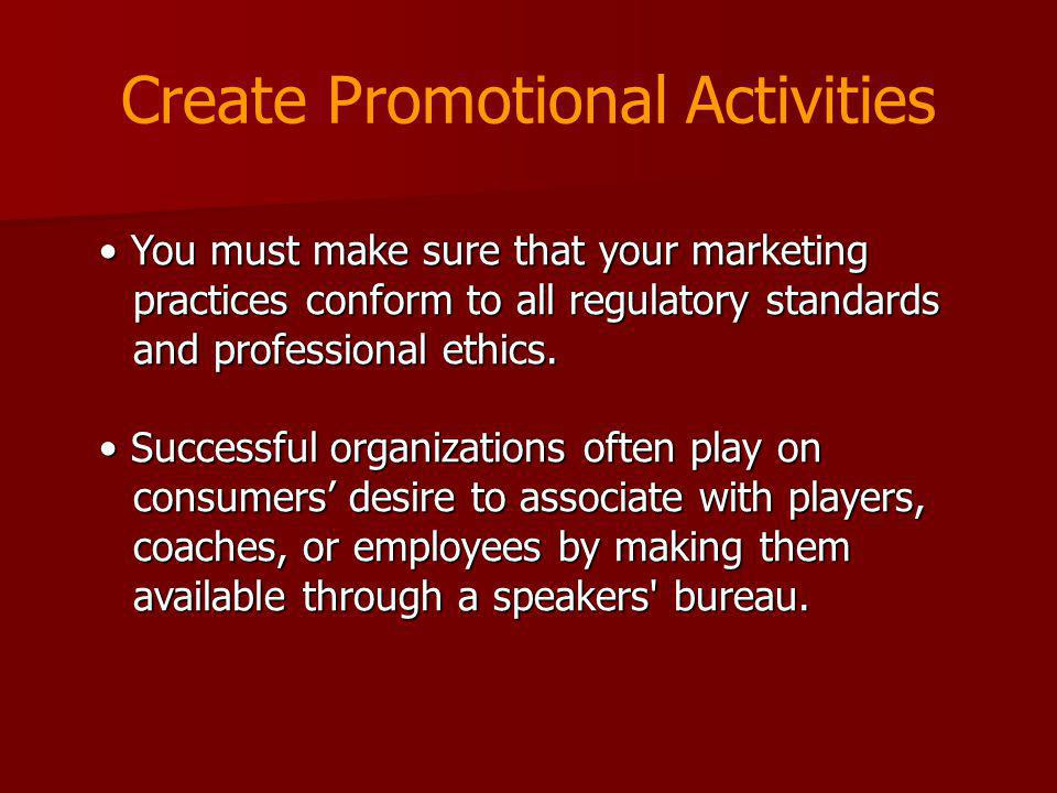 Create Promotional Activities You must make sure that your marketing practices conform to all regulatory standards and professional ethics. You must m