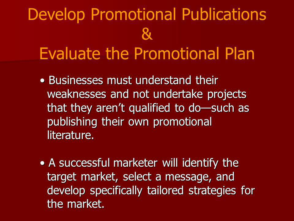 Develop Promotional Publications & Evaluate the Promotional Plan Businesses must understand their weaknesses and not undertake projects that they aren