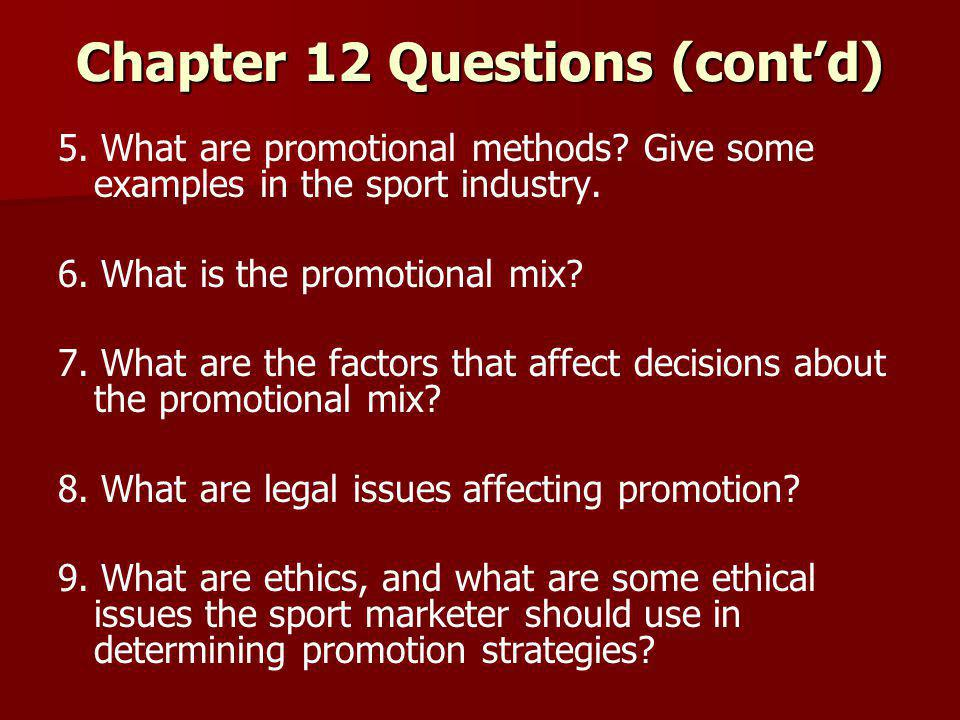 Chapter 12 Questions (cont'd) 5. What are promotional methods? Give some examples in the sport industry. 6. What is the promotional mix? 7. What are t