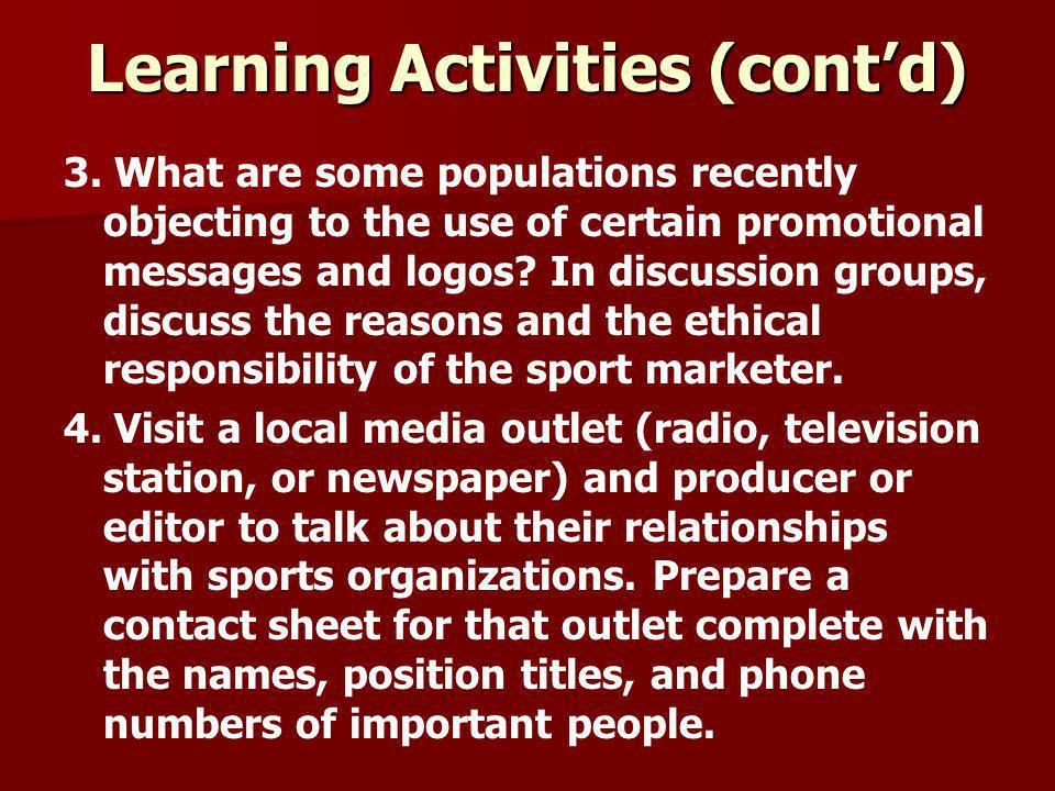 Learning Activities (cont'd) 3. What are some populations recently objecting to the use of certain promotional messages and logos? In discussion group