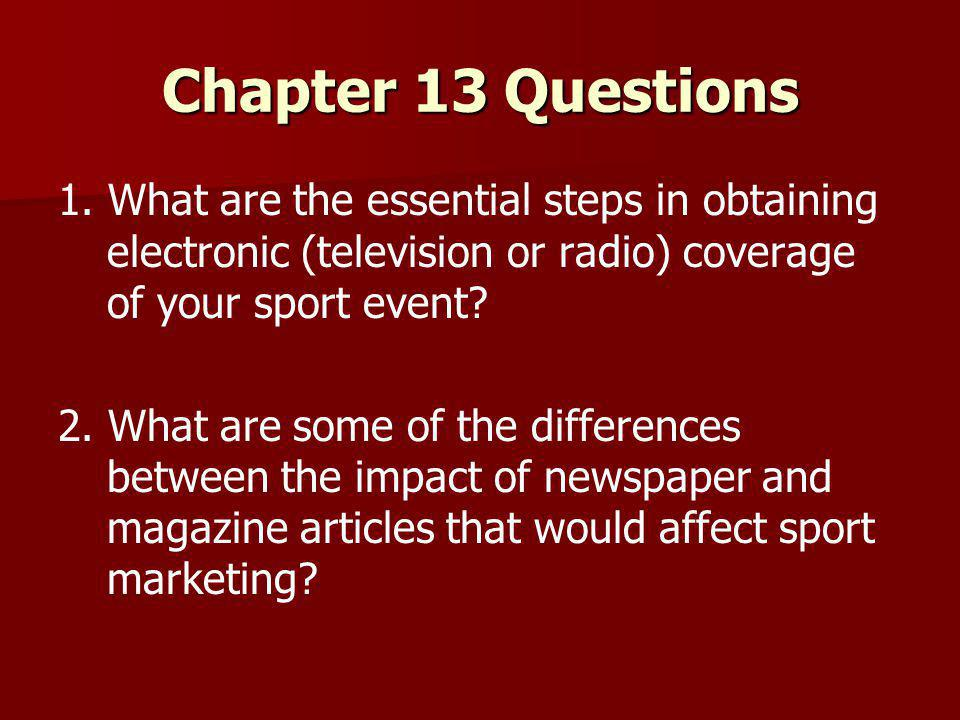 Chapter 13 Questions 1. What are the essential steps in obtaining electronic (television or radio) coverage of your sport event? 2. What are some of t