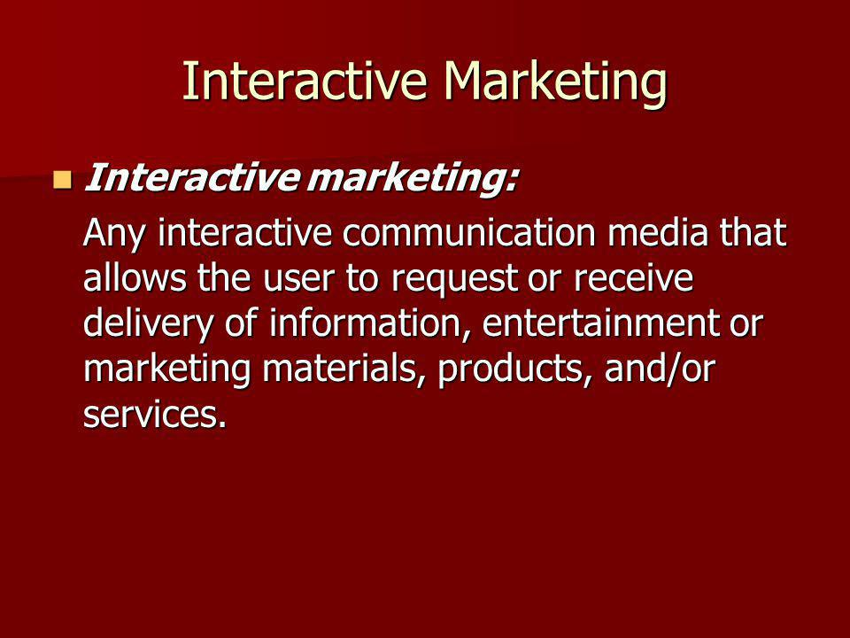 Interactive Marketing Interactive marketing: Interactive marketing: Any interactive communication media that allows the user to request or receive del