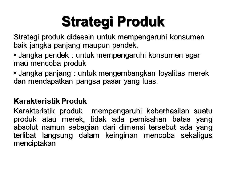 Strategi Produk Strategi produk didesain untuk mempengaruhi konsumen baik jangka panjang maupun pendek. Jangka pendek : untuk mempengaruhi konsumen ag
