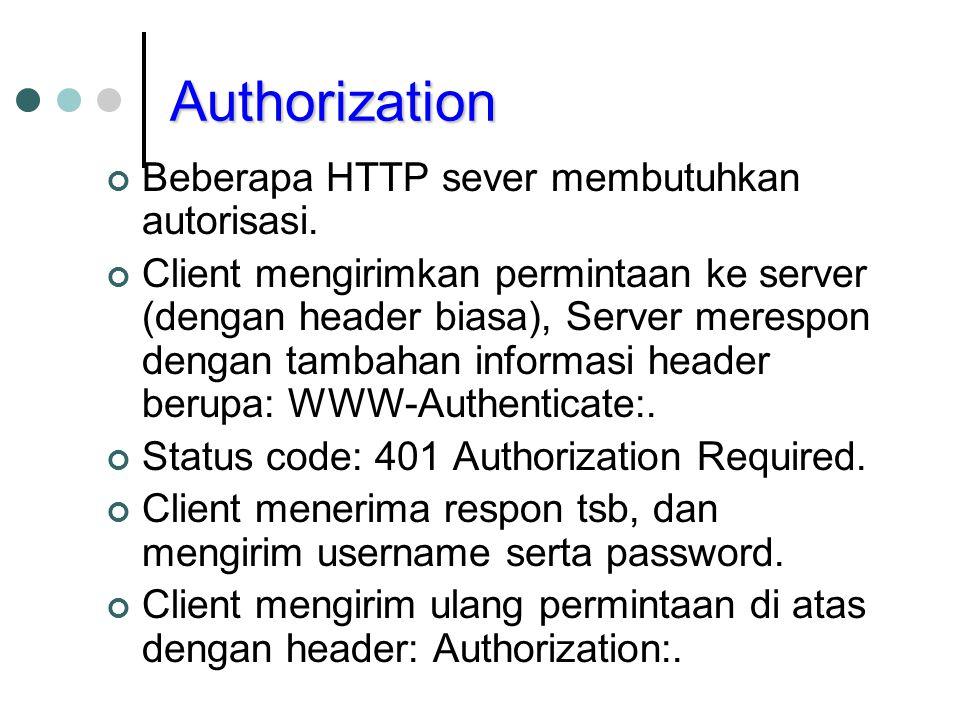Authorization Beberapa HTTP sever membutuhkan autorisasi. Client mengirimkan permintaan ke server (dengan header biasa), Server merespon dengan tambah