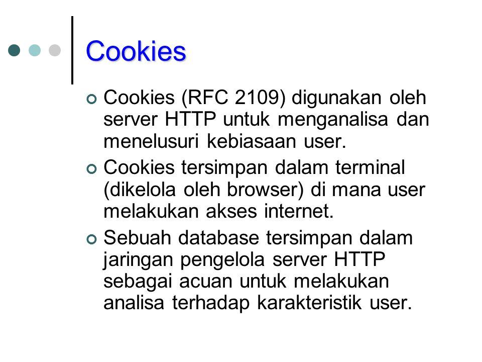 Cookies Cookies (RFC 2109) digunakan oleh server HTTP untuk menganalisa dan menelusuri kebiasaan user. Cookies tersimpan dalam terminal (dikelola oleh
