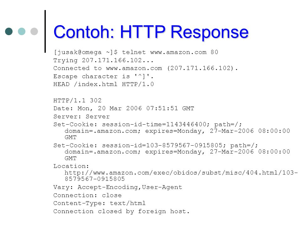 Contoh: HTTP Response [jusak@omega ~]$ telnet www.amazon.com 80 Trying 207.171.166.102... Connected to www.amazon.com (207.171.166.102). Escape charac