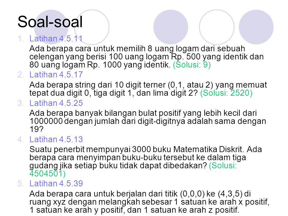 Soal-soal 1.Latihan 4.5.11 Ada berapa cara untuk memilih 8 uang logam dari sebuah celengan yang berisi 100 uang logam Rp. 500 yang identik dan 80 uang