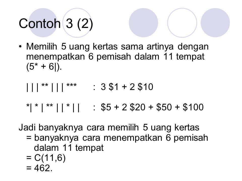 Memilih 5 uang kertas sama artinya dengan menempatkan 6 pemisah dalam 11 tempat (5* + 6|). | | | ** | | | *** : 3 $1 + 2 $10 *| * | ** | | * | | : $5