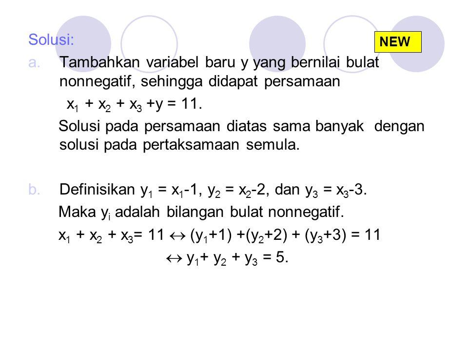 Solusi: a.Tambahkan variabel baru y yang bernilai bulat nonnegatif, sehingga didapat persamaan x 1 + x 2 + x 3 +y = 11. Solusi pada persamaan diatas s