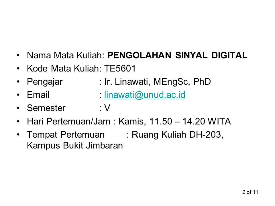 2 of 11 Nama Mata Kuliah: PENGOLAHAN SINYAL DIGITAL Kode Mata Kuliah: TE5601 Pengajar: Ir. Linawati, MEngSc, PhD Email: linawati@unud.ac.idlinawati@un