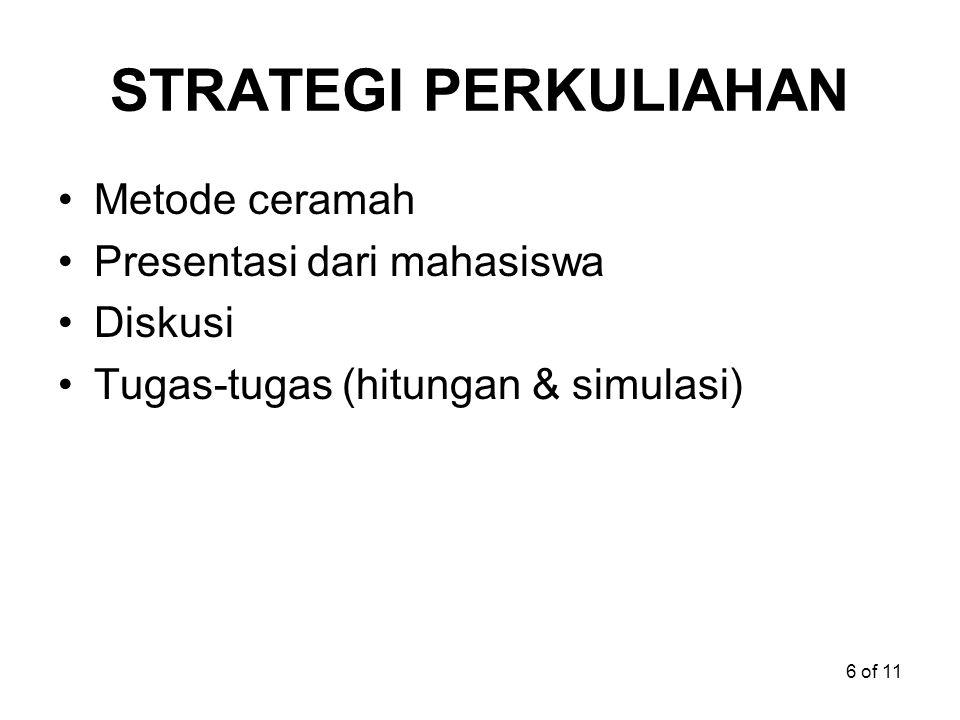 6 of 11 STRATEGI PERKULIAHAN Metode ceramah Presentasi dari mahasiswa Diskusi Tugas-tugas (hitungan & simulasi)