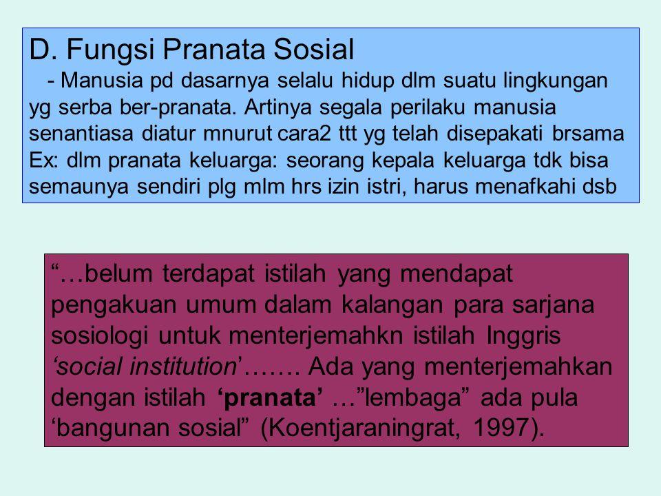 D. Fungsi Pranata Sosial - Manusia pd dasarnya selalu hidup dlm suatu lingkungan yg serba ber-pranata. Artinya segala perilaku manusia senantiasa diat