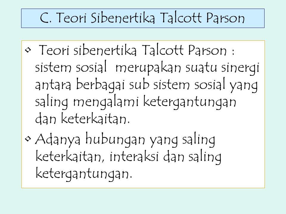 C. Teori Sibenertika Talcott Parson Teori sibenertika Talcott Parson : sistem sosial merupakan suatu sinergi antara berbagai sub sistem sosial yang sa