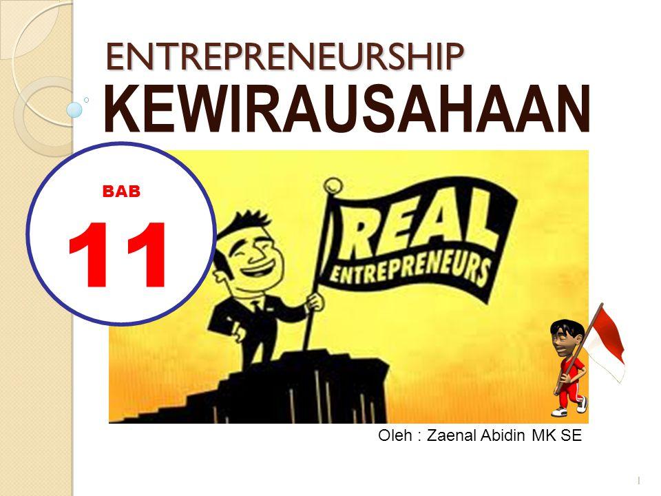 1 ENTREPRENEURSHIP KEWIRAUSAHAAN Oleh : Zaenal Abidin MK SE BAB 11