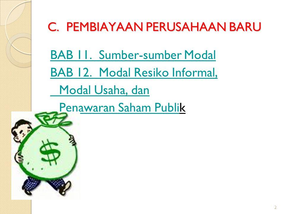 2 C. PEMBIAYAAN PERUSAHAAN BARU BAB 11. Sumber-sumber Modal BAB 12. Modal Resiko Informal, Modal Usaha, dan Penawaran Saham PubliPenawaran Saham Publi