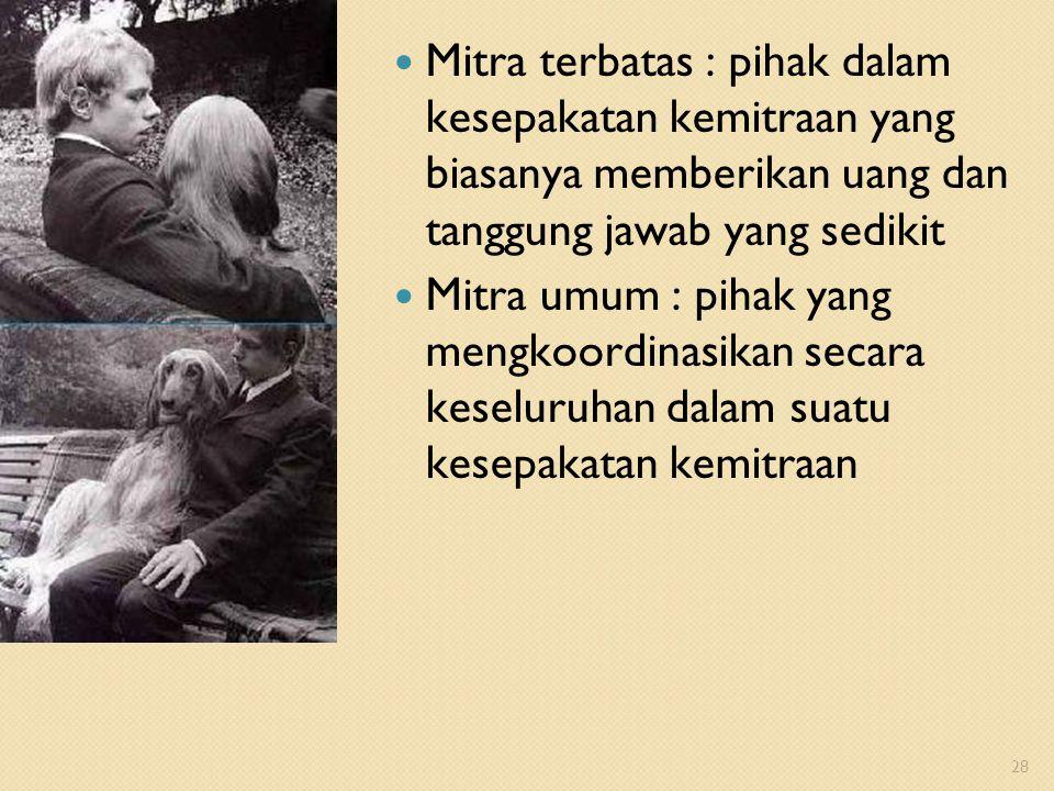 Mitra terbatas : pihak dalam kesepakatan kemitraan yang biasanya memberikan uang dan tanggung jawab yang sedikit Mitra umum : pihak yang mengkoordinas