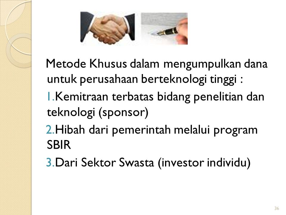 36 Metode Khusus dalam mengumpulkan dana untuk perusahaan berteknologi tinggi : 1. Kemitraan terbatas bidang penelitian dan teknologi (sponsor) 2. Hib