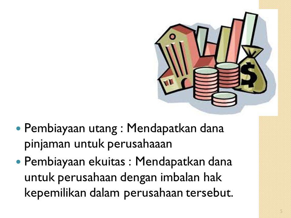 Pembiayaan utang : Mendapatkan dana pinjaman untuk perusahaaan Pembiayaan ekuitas : Mendapatkan dana untuk perusahaan dengan imbalan hak kepemilikan d