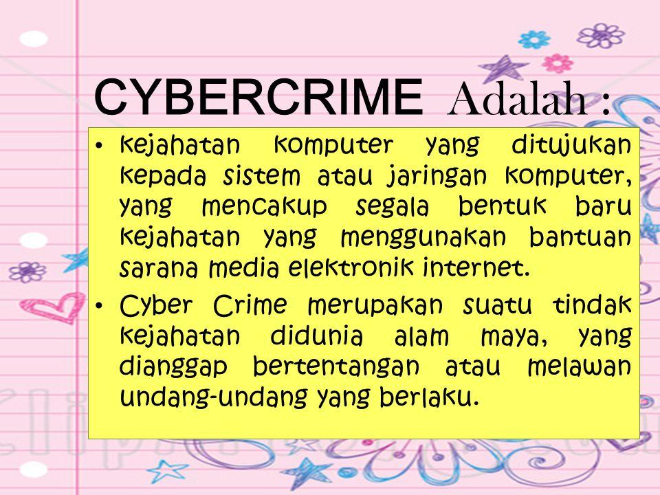 CYBERCRIME Adalah : kejahatan komputer yang ditujukan kepada sistem atau jaringan komputer, yang mencakup segala bentuk baru kejahatan yang menggunaka