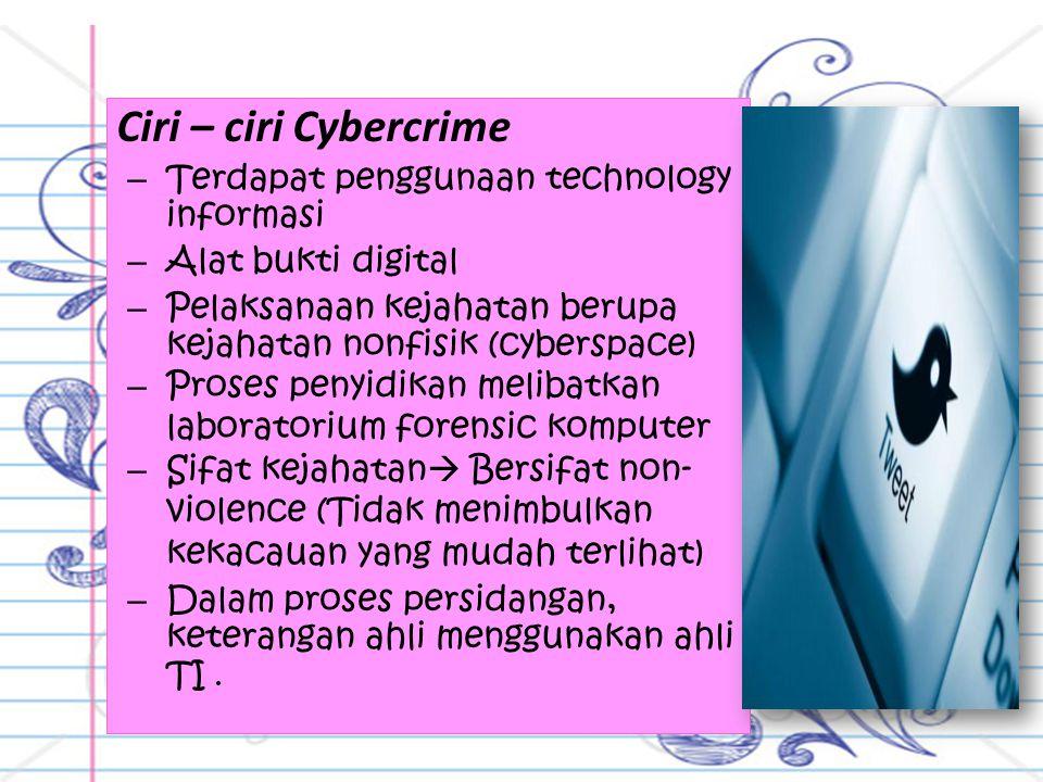 Ciri – ciri Cybercrime – Terdapat penggunaan technology informasi – Alat bukti digital – Pelaksanaan kejahatan berupa kejahatan nonfisik (cyberspace)