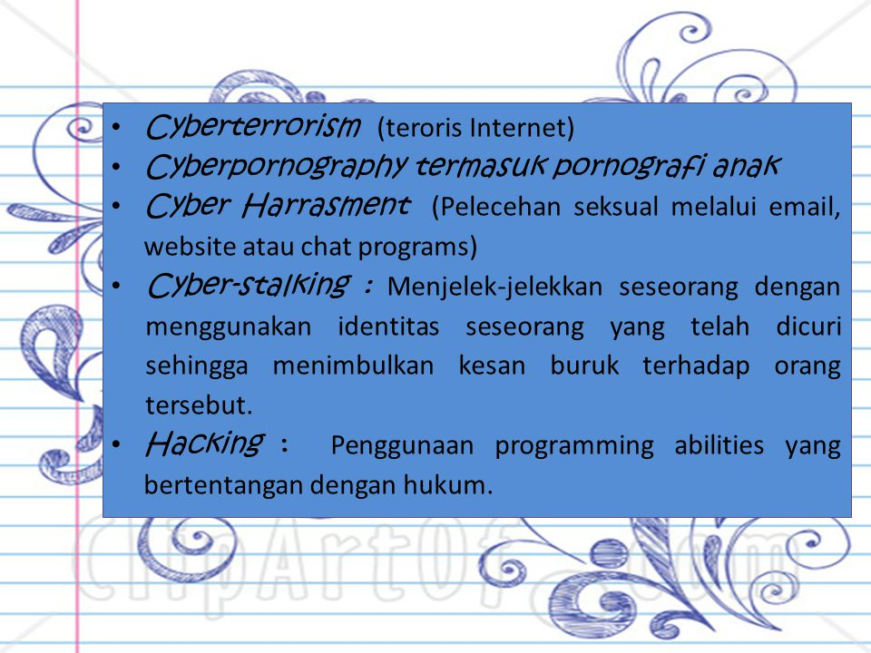 Cyberterrorism (teroris Internet) Cyberpornography termasuk pornografi anak Cyber Harrasment (Pelecehan seksual melalui email, website atau chat progr