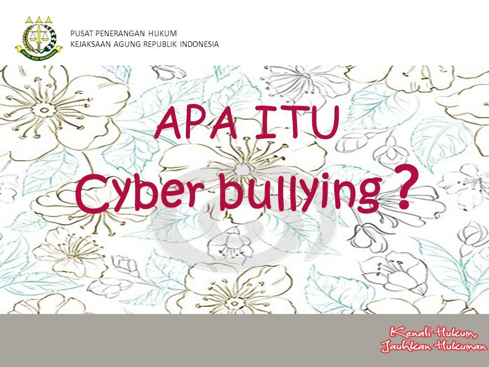 APA ITU Cyber bullying ? PUSAT PENERANGAN HUKUM KEJAKSAAN AGUNG REPUBLIK INDONESIA