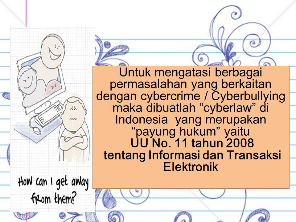 """Untuk mengatasi berbagai permasalahan yang berkaitan dengan cybercrime / Cyberbullying maka dibuatlah """"cyberlaw"""" di Indonesia yang merupakan """"payung h"""