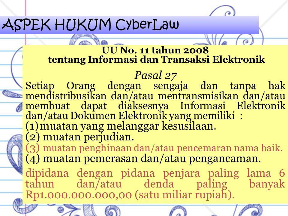 ASPEK HUKUM CyberLaw UU No. 11 tahun 2008 tentang Informasi dan Transaksi Elektronik Pasal 27 Setiap Orang dengan sengaja dan tanpa hak mendistribusik