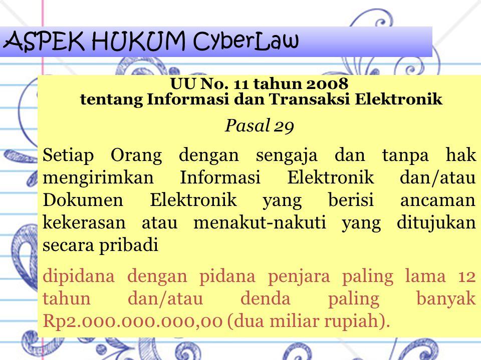 ASPEK HUKUM CyberLaw UU No. 11 tahun 2008 tentang Informasi dan Transaksi Elektronik Pasal 29 Setiap Orang dengan sengaja dan tanpa hak mengirimkan In