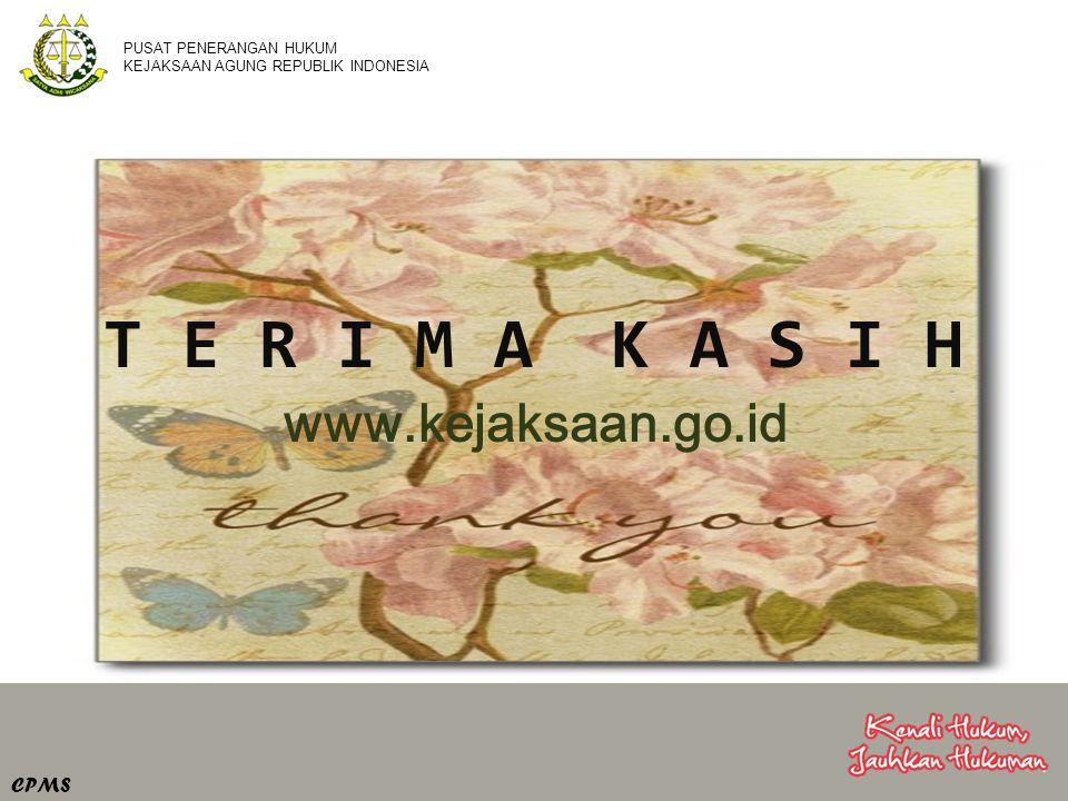 PUSAT PENERANGAN HUKUM KEJAKSAAN AGUNG REPUBLIK INDONESIA T E R I M A K A S I H www.kejaksaan.go.id CPMS