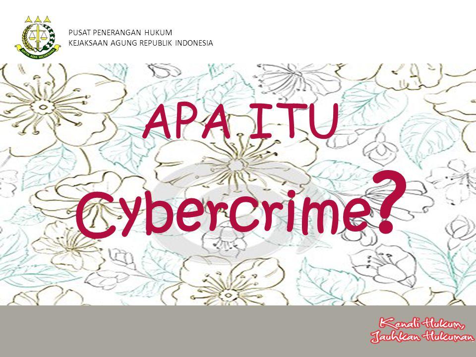 APA ITU Cybercrime ? PUSAT PENERANGAN HUKUM KEJAKSAAN AGUNG REPUBLIK INDONESIA