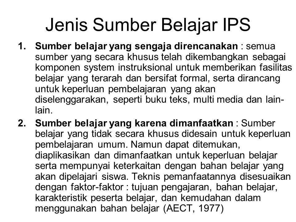 Jenis Sumber Belajar IPS 1.Sumber belajar yang sengaja direncanakan : semua sumber yang secara khusus telah dikembangkan sebagai komponen system instr