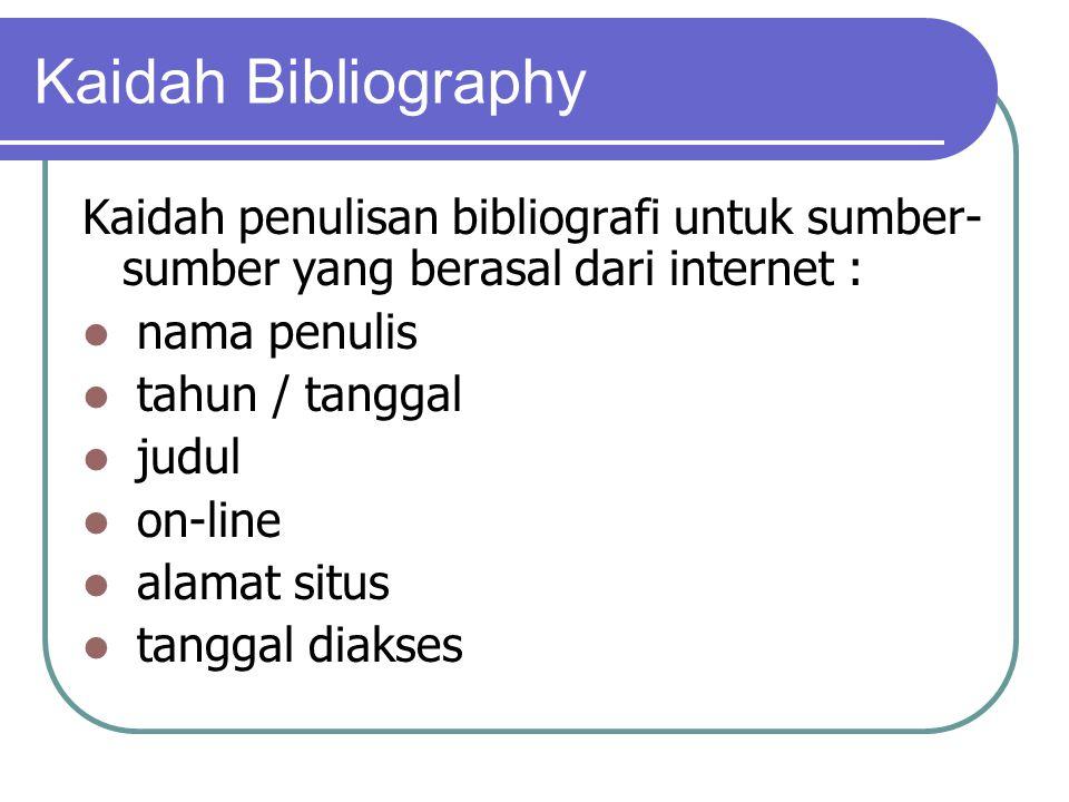 Kaidah Bibliography Kaidah penulisan bibliografi untuk sumber- sumber yang berasal dari internet : nama penulis tahun / tanggal judul on-line alamat situs tanggal diakses