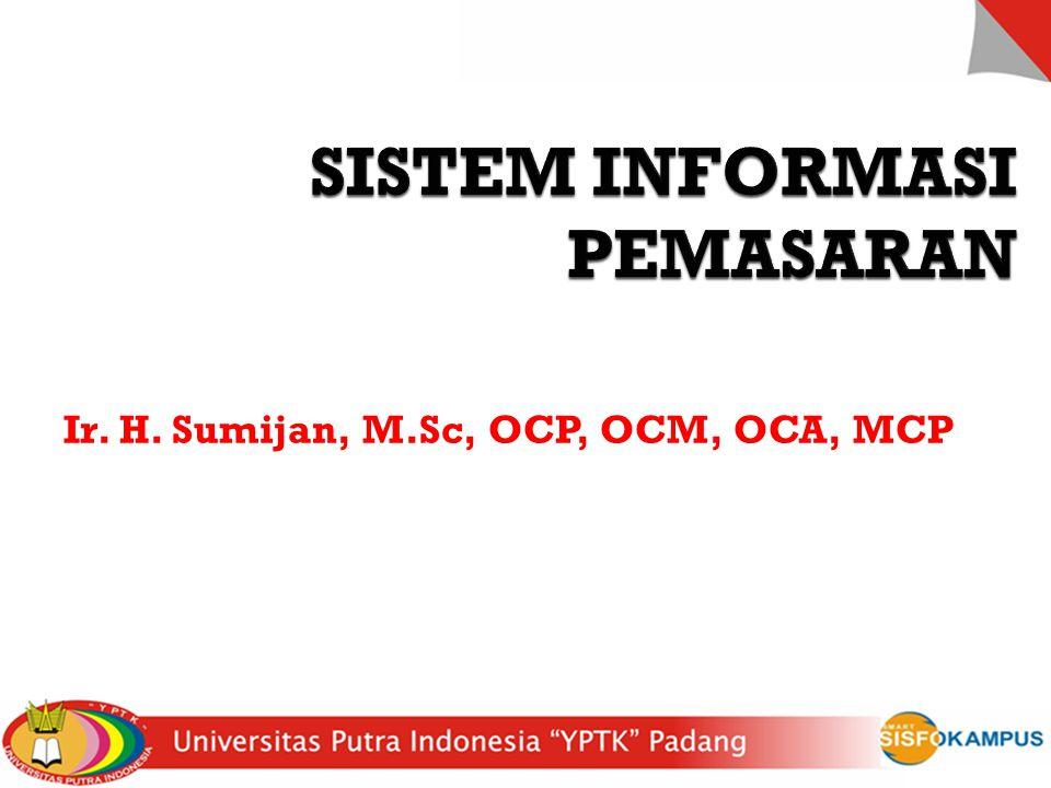 SISTEM INFORMASI MANAJEMEN 1 Ir. H. Sumijan, M.Sc, OCP, OCM, OCA, MCP