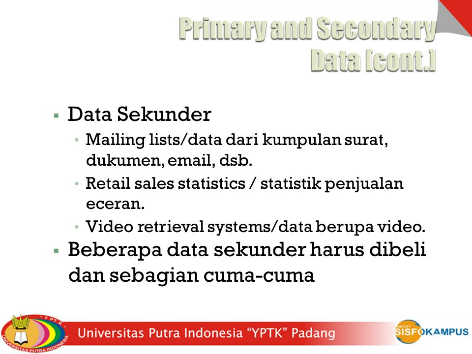  Data Sekunder Mailing lists/data dari kumpulan surat, dukumen, email, dsb. Retail sales statistics / statistik penjualan eceran. Video retrieval sys