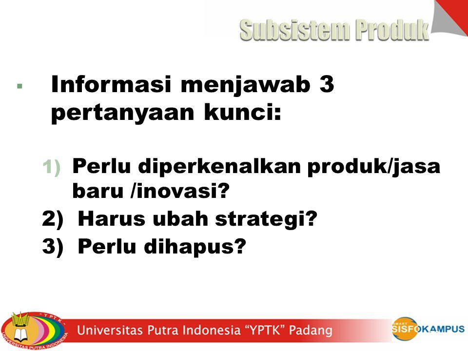  Informasi menjawab 3 pertanyaan kunci: 1) Perlu diperkenalkan produk/jasa baru /inovasi? 2) Harus ubah strategi? 3) Perlu dihapus? 18
