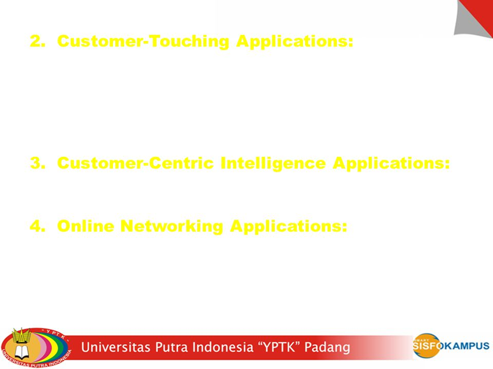 2. Customer-Touching Applications: kumpulan aplikasi untuk self-service bagi para pelanggan dalam melakukan browsing produk-produk, pemberian order, k