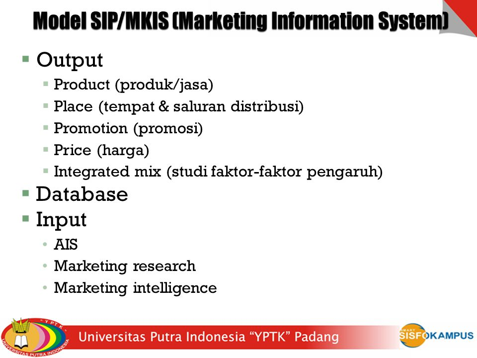  Output  Product (produk/jasa)  Place (tempat & saluran distribusi)  Promotion (promosi)  Price (harga)  Integrated mix (studi faktor-faktor pengaruh)  Database  Input AIS Marketing research Marketing intelligence 7