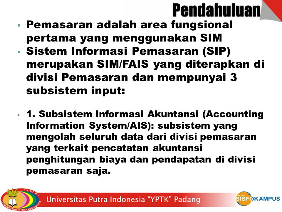  Pemasaran adalah area fungsional pertama yang menggunakan SIM  Sistem Informasi Pemasaran (SIP) merupakan SIM/FAIS yang diterapkan di divisi Pemasa