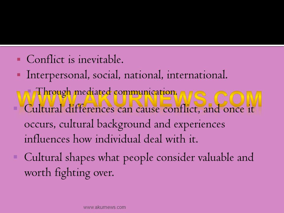  Conflict is inevitable.  Interpersonal, social, national, international.