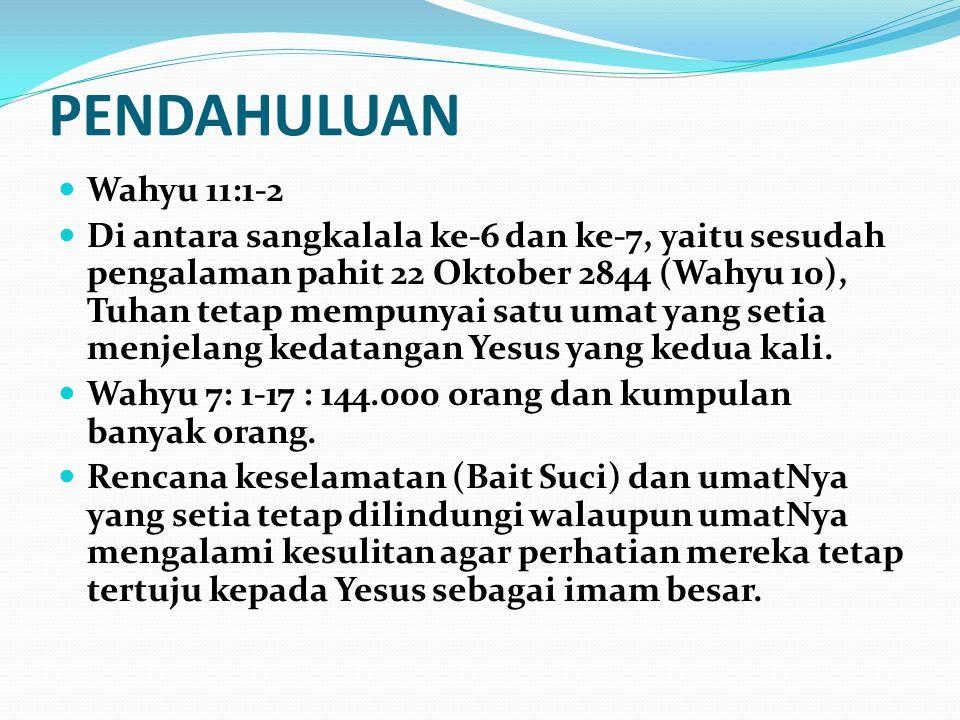 PENDAHULUAN Wahyu 11:1-2 Di antara sangkalala ke-6 dan ke-7, yaitu sesudah pengalaman pahit 22 Oktober 2844 (Wahyu 10), Tuhan tetap mempunyai satu uma