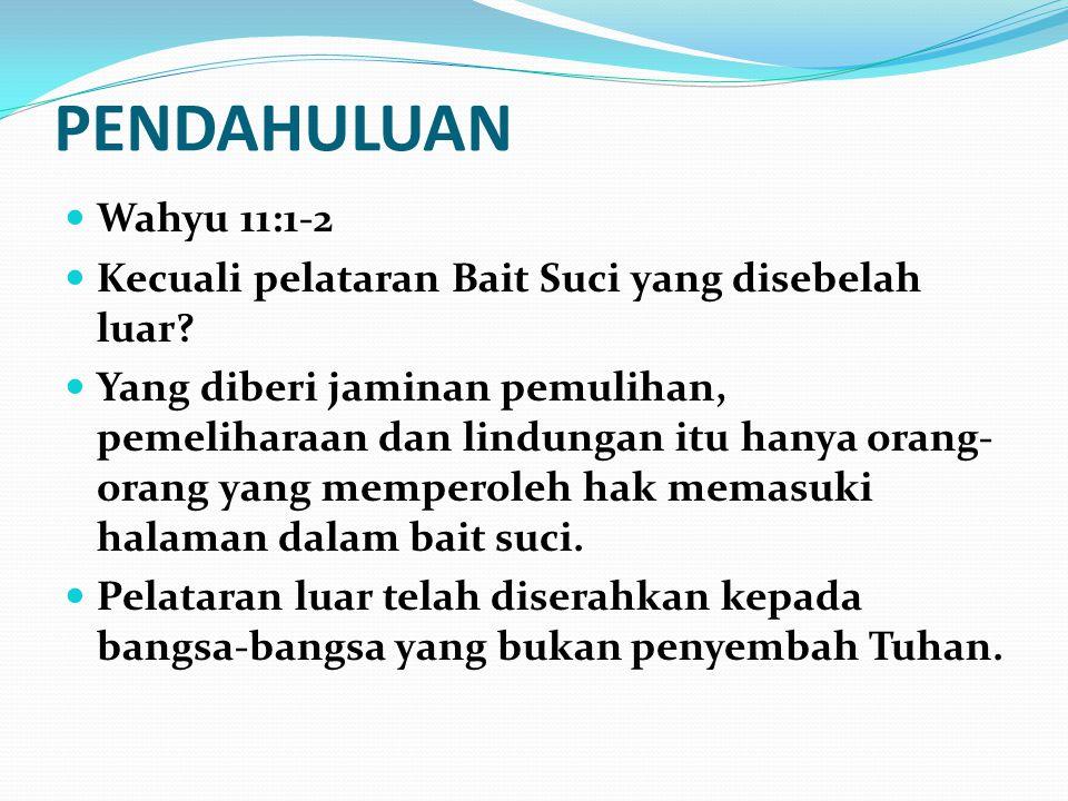 PENDAHULUAN Wahyu 11:1-2 Kecuali pelataran Bait Suci yang disebelah luar? Yang diberi jaminan pemulihan, pemeliharaan dan lindungan itu hanya orang- o